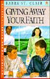 Giving Away Your Faith, Barry St. Clair, 0896932974