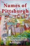 The Names of Pittsburgh, Bob Regan, 0977042979