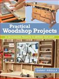 Practical Woodshop Projects, Danny Proulx, 1440332975