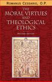 The Moral Virtues and Theological Ethics, Second Edition, Cessario, O.P., Romanus, 0268022976