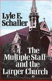 The Multiple Staff and the Larger Church, Lyle E. Schaller, 0687272971