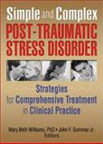 Simple and Complex Post-Traumatic Stress Disorder : Strategies for Comprehensive Treatment in Clinical Practice, Mary Beth Williams, John F Sommer Jr., 0789002973