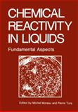 Chemical Reactivity in Liquids : Fundamental Aspects, Moreau, Michael and Turq, Pierre, 1461282977