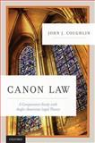 Canon Law : A Comparative Study with Anglo-American Legal Theory, Coughlin, John J., 0195372972