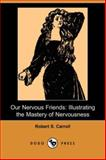 Our Nervous Friends Illustrating the Mas, Robert S. Carroll, 1406512974