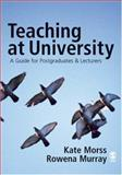 Teaching at University : A Guide for Postgraduates and Researchers, Morss, Kate and Murray, Rowena, 1412902975