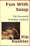 Fun with Soup, Kip Koehler, 1492722979