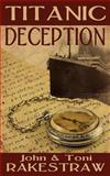 Titanic Deception, John Rakestraw and Toni Rakestraw, 1493712977