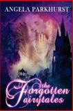 The Forgotten Fairytales, Angela Parkhurst, 1494942976