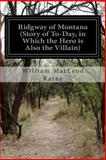 Ridgway of Montana (Story of to-Day, in Which the Hero Is Also the Villain), William MacLeod Raine, 1500562971