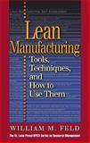Lean Manufacturing : Tools, Techniques and How to Use Them, Feld, William M., 157444297X
