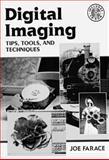 Digital Imaging : Tips, Tools, and Techniques for Photographers, Farace, Joe, 0240802977