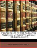 Proceedings of the American Antiquarian Society, Volume 111, Part, , 1146442971