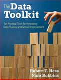 The Data Toolkit : Ten Tools for Supporting School Improvement, Hess, Robert T. and Robbins, Pamela (Pam) M., 1412992974