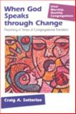 When God Speaks Through Change : Preaching in Times of Congregational Transition, Satterlee, Craig Alan, 1566992974