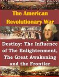 Destiny: the Influence of the Enlightenment, the Great Awakening and the Frontier, Usmc Command USMC Command and Staff College, 149973297X