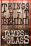 Things Left Behind, James Glass, 1612962971
