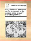 Fragments and Anecdotes, Proper to Be Read, at the Present Crisis, by Every Honest Englishman, See Notes Multiple Contributors, 1170222986