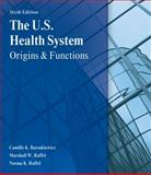 The U. S. Health System : Origins and Functions, Raffel, Marshall and Raffel, Norma K., 1418052981