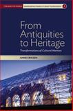 From Antiquities to Heritage : Transformations of Cultural Memory, Eriksen, Anne, 1782382984
