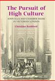 The Pursuit of High Culture : John Ella and Chamber Music in Victorian London, Bashford, Christina, 1843832984