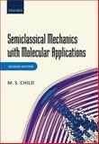 Semiclassical Mechanics with Molecular Applications, Child, M. S., 0199672989