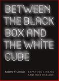 Between the Black Box and the White Cube : Expanded Cinema and Postwar Art, Uroskie, Andrew V., 0226842983