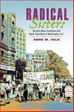 Radical Sisters : Second-Wave Feminism and Black Liberation in Washington, D. C., Valk, Anne M., 0252032985