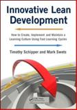 Innovative Lean Development : How to Create, Implement and Maintain a Learning Culture Using Fast Learning Cycles, Schipper, Timothy H. and Swets, Mark D., 1420092987