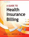 A Guide to Health Insurance Billing, Moisio, Marie A., 1435492986