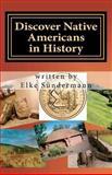 Discover Native Americans in History, Elke Sundermann, 1453692983