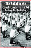 The Sokol in the Czech Lands To 1914 : Training for the Nation, Nolte, Claire Elaine and Nolte, Claire E., 033368298X