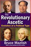 The Revolutionary Ascetic : Evolution of a Political Type, Mazlish, Bruce, 1412852986