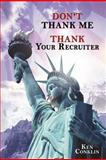 Don't Thank Me, Thank Your Recruiter, Ken Conklin, 1477202986