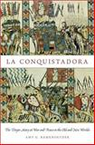 La Conquistadora : The Virgin Mary at War and Peace in the Old and New Worlds, Remensnyder, Amy G., 0199892989