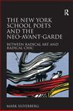 The New York School Poets and the Neo-Avant-Garde : Between Radical Art and Radical Chic, Silverberg, Mark, 0754662985