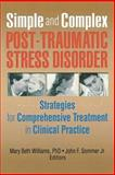 Simple and Complex Post-Traumatic Stress Disorder : Strategies for Comprehensive Treatment in Clinical Practice, Mary Beth Williams, John F Sommer Jr., 0789002981