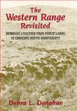 The Western Range Revisited : Removing Livestock from Public Lands to Conserve Native Biodiversity, Donahue, Debra L., 0806132981