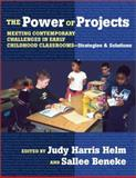 The Power of Projects : Meeting Contemporary Challenges in Early Childhood Classrooms, Strategies and Solutions, , 0807742988