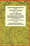 The Evolution of the Southern Backcountry : A Case Study of Lunenburg County, Virginia, 1746-1832, Beeman, Richard, 0812212983