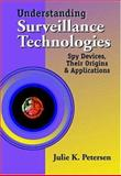 Understanding Surveillance Technologies : Spy Devices, Their Origins and Applications, Petersen, Julie K., 0849322987