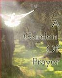 A Garden of Prayer, Monica Hardwick, 1453742980