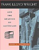 Frank Lloyd Wright and the Meaning of Materials, Patterson, Terry L., 0442012985