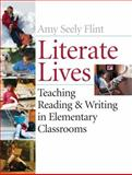 Literate Lives : Teaching Reading and Writing in Elementary Classrooms, Flint, Amy Seely and Flint, Amy, 0471652989