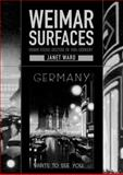 Weimar Surfaces : Urban Visual Culture in 1920s Germany, Ward, Janet, 0520222989
