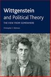 Wittgenstein and Political Theory : The View from Somewhere, Robinson, Christopher C., 0748642986