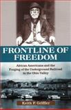 Front Line of Freedom : African Americans and the Forging of the Underground Railroad in the Ohio Valley, Griffler, Keith P., 0813122988