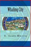 Whaling City, R. Morris, 148398298X