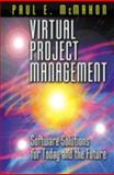 Virtual Project Management : Software Solutions for Today and the Future, McMahon, Paul E., 1574442988