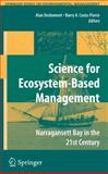 Science of Ecosystem-Based Management : Narragansett Bay in the 21st Century, Desbonnet, Alan and Costa-Pierce, Barry A., 0387352988